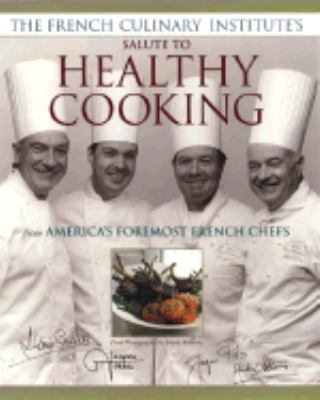 The French Culinary Institute's Salute to Healthy Cooking - Alain Sailhac - Hardcover