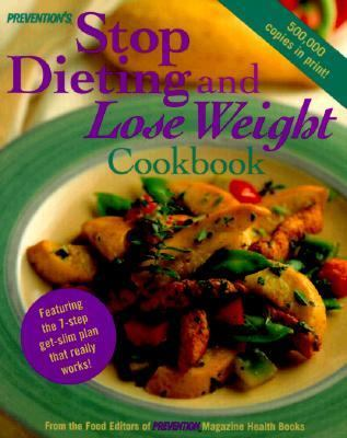 Prevention's Stop Dieting & Lose Weight Cookbook Featuring the 7-Step Get-Slim Plan That Really Works