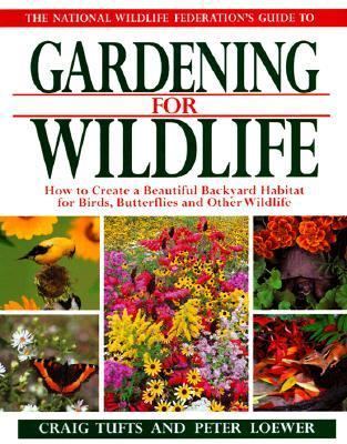 National Wildlife Federation Guide to Gardening for Wildlife: How to Create a Beautiful Backyard Habitat for Birds, Butterflies and Other Wildlife, Vol. 1 - Craig Tufts - Hardcover