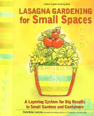 Lasagna Gardening for Small Spaces A Layering System for Big Results in Small Gardens and Containers  Garden in Inches, Not Acres