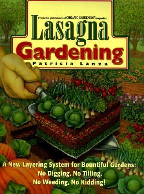 Lasagna Gardening A New Layering System for Bountiful Gardens  No Digging, No Tilling, No Weeding, No Kidding!