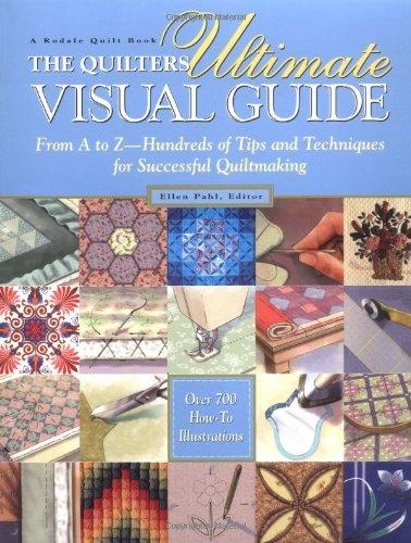 The Quilters Ultimate Visual Guide: From A to Z - Hundreds of Tips and Techniques for Successful Quiltmaking