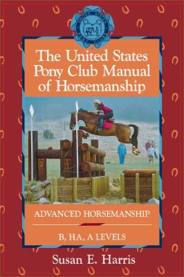 United States Pony Club Manual of Horsemanship Advanced Horsemanship/B/Ha/a Levels