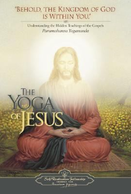 Yoga of Jesus Understanding the Hidden Teachings of the Gospels