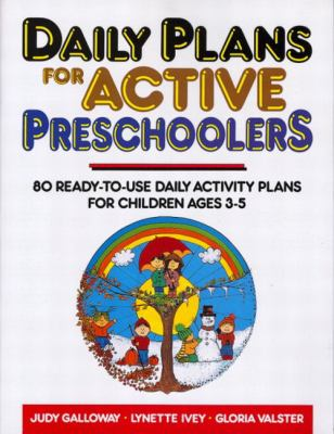 Daily Plans for Active Preschoolers 80 Ready-To-Use Daily Activity Plans for Children Ages 3-5