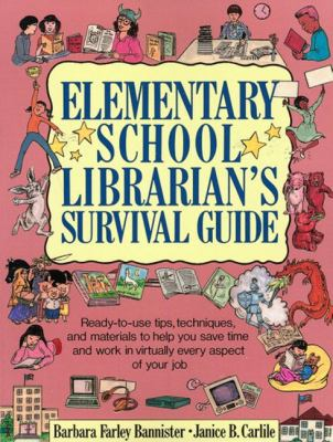 Elementary School Librarian's Survival Guide Ready-To-Use Tips, Techniques, and Materials to Help You Save Time and Work in Virtually Every Aspect