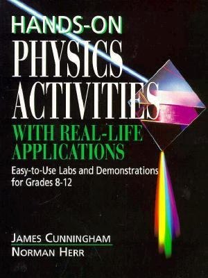 Hands-On Physics Activities With Real-Life Applications Easy-To-Use Labs and Demonstrations for Grades 8-12