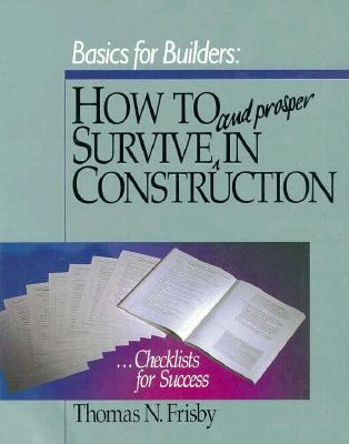 Basics for Builders How to Survive and Prosper in Construction