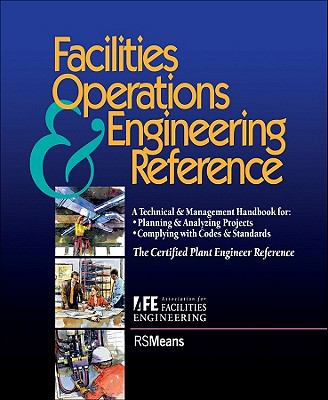 Facilities Operations & Engineering Reference A Technical & Management Handbook for Planning & Analyzing Projects, Complying With Codes & Standards  The Certified Plant Engineer Reference