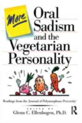 More Oral Sadism and the Vegetarian Personality Readings from the Journal of Polymorphous Perversity