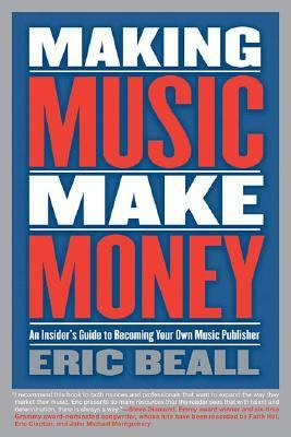 Making Music Make Money An Insider's Guide to Becoming Your Own Music Publisher