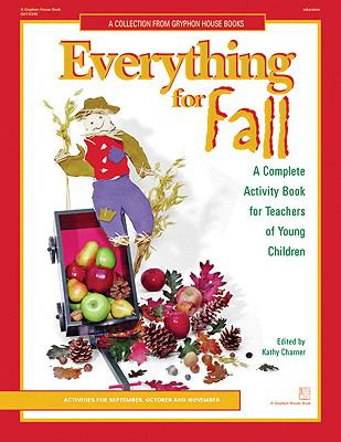 Everything for Fall A Complete Activity Book for Teachers of Young Children  Activities for September, October, and November