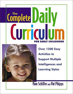 Complete Daily Curriculum for Early Childhood Over 1200 Easy Activities to Support Multiple Intelligences and Learning s Tyles