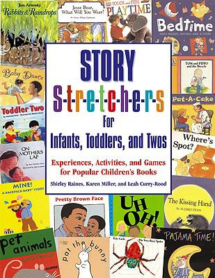Story Stretchers for Infants, Toddlers, and Twos Experiences, Activities, and Games for Popular Children's Books