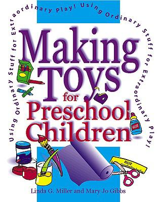 Making Toys for Preschool Children Using Ordinary Stuff for Extraordinary Play