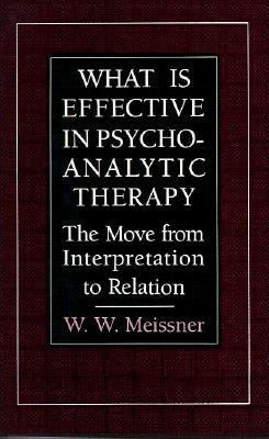What Is Effective in Psychoanalytic Therapy The Move from Interpretation to Relation