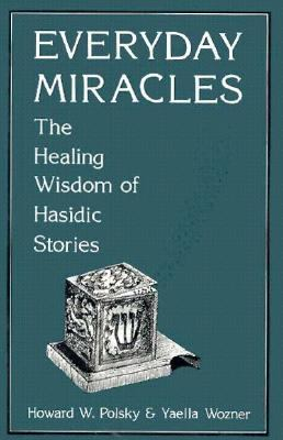 Everyday Miracles The Healing Wisdom of Hasidic Stories