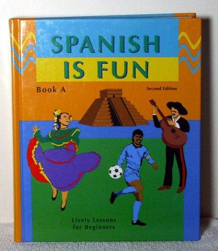 Spanish Is Fun: Lively Lessons for Beginners, Book A (Spanish Edition)