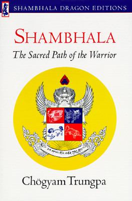 Shambhala The Sacred Path of the Warrior