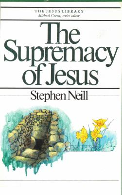 Supremacy of Jesus - Stephen Neill - Paperback