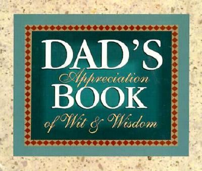 Dad's Appreciation Book of Wit & Wisdom