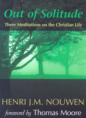 Out of Solitude Three Meditations on the Christian Life