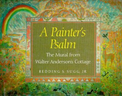 Painter's Psalm The Mural from Walter Anderson's Cottage
