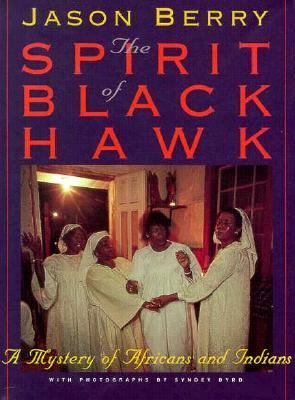 Spirit of Black Hawk A Mystery of Africans and Indians