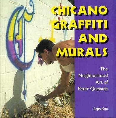 Chicano Graffiti and Murals The Neighborhood Art of Peter Quezada