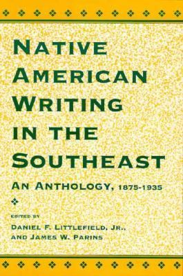 Native American Writing in the Native Southeast An Anthology, 1875-1935