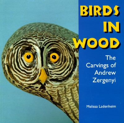 Birds in Wood The Carvings of Andrew Zergenyi