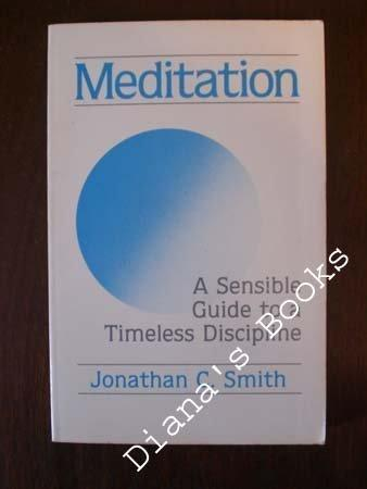 Meditation: A Sensible Guide to a Timeless Discipline