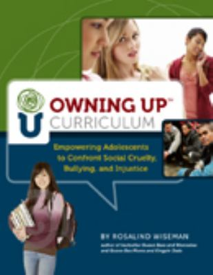 Owning up Curriculum (book and CD Rom): Empowering Adolescents to Confront Social Cruelty, Bullying and Injustice