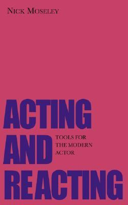 Acting And Reacting Tools for the Modern Actor