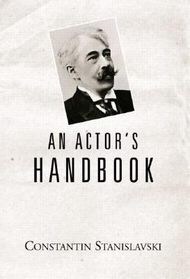 Actor's Handbook An Alphabetical Arrangement of Concise States on Aspects of Acting