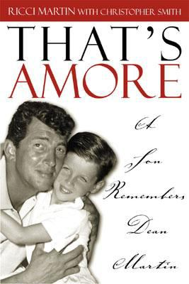 That's Amore A Son Remembers Dean Martin