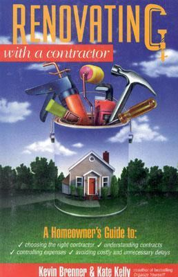 Renovating with a Contractor: A Homeowner's Guide to Updating or Adding on to Your House Using a Home Contractor