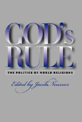God's Rule The Politics of World Religions