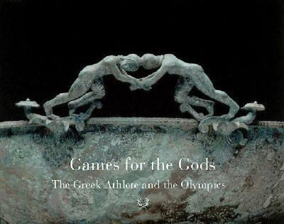 Games For The Gods The Greek Athlete And The Olympic Spirit