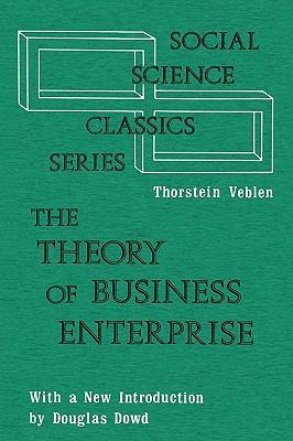 Theory of Business Enterprise - Veblen, Thorstein B., Dowd, Douglas, Veblen, Thorstein pdf epub