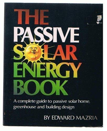 The Passive Solar Energy Book: A Complete Guide to Passive Solar Home, Greenhouse and Building Design