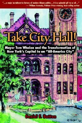 Take City Hall! Mayor Tom Whalen and the Transformation of New York's Capital to an All-America City