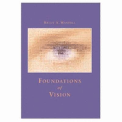 Foundations of Vision Behavior, Neuroscience and Computation