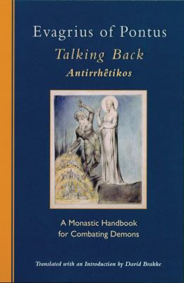 Evagrius of Pontus, Talking Back: A Monastic Handbook for Combating Demons (Cistercian Studies)