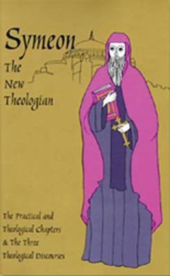 Symeon the New Theologian The Practical and Theological Chapters and the Three Theological Discourses