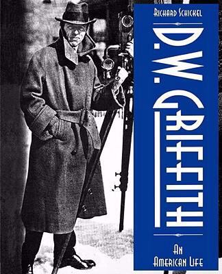 D.W. Griffith An American Life