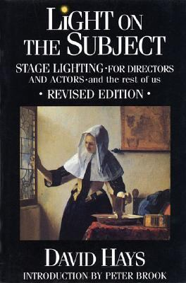 Light on the Subject Stage Lighting for Directors and Actors and the Rest of Us