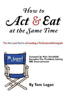 How to Act & Eat at the Same Time The Sequel  The Do's and Dont's of Landing a Professional Acting Job