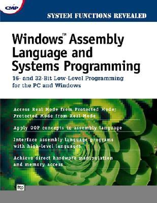 Windows Assembly Language & Systems Programming 16- And 32-Bit Low-Level Programming for the PC and Windows