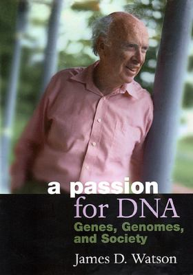 Passion for DNA Genes, Genomes, and Society